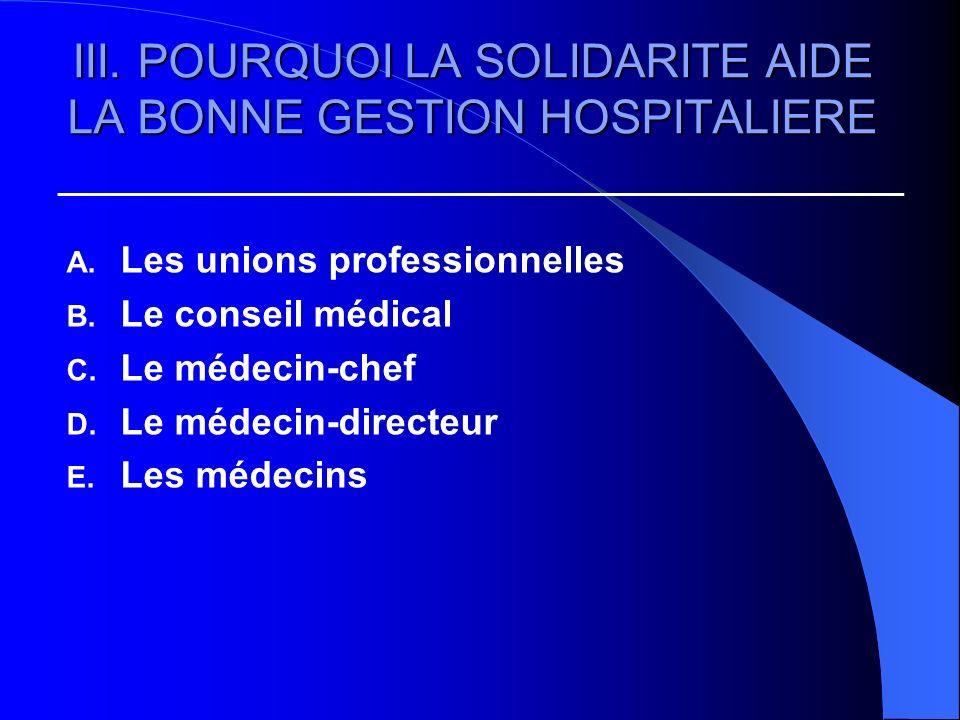 III. POURQUOI LA SOLIDARITE AIDE LA BONNE GESTION HOSPITALIERE A. Les unions professionnelles B. Le conseil médical C. Le médecin-chef D. Le médecin-d