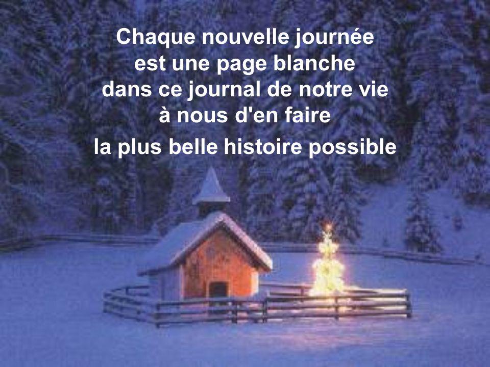 Chaque nouvelle journée est une page blanche dans ce journal de notre vie à nous d en faire la plus belle histoire possible
