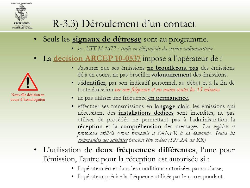 R-3.3) Déroulement dun contact Seuls les signaux de détresse sont au programme. rec. UIT M-1677 : trafic en télégraphie du service radiomaritime La dé