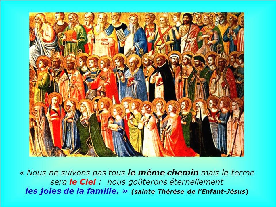 .. Durant le jour de la Toussaint, regardons vers le Paradis où sont parvenus tant de monde, tant de nos Frères et Sœurs, tant de membres de nos famil