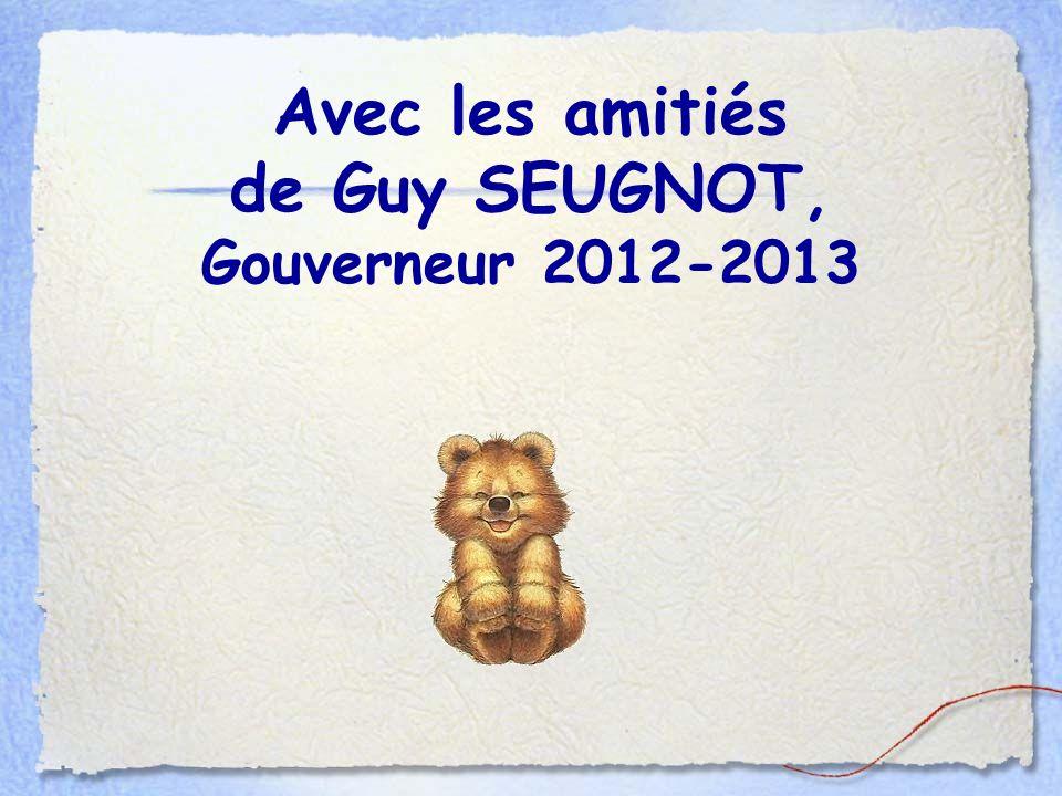 Avec les amitiés de Guy SEUGNOT, Gouverneur 2012-2013