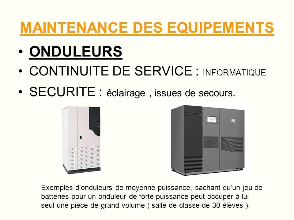MAINTENANCE DES EQUIPEMENTS Une bonne maintenance est nécessaire afin déviter les arrêts de production et prolonger la vie du matériel.