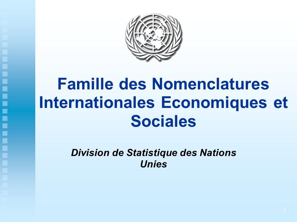 1 Famille des Nomenclatures Internationales Economiques et Sociales Division de Statistique des Nations Unies