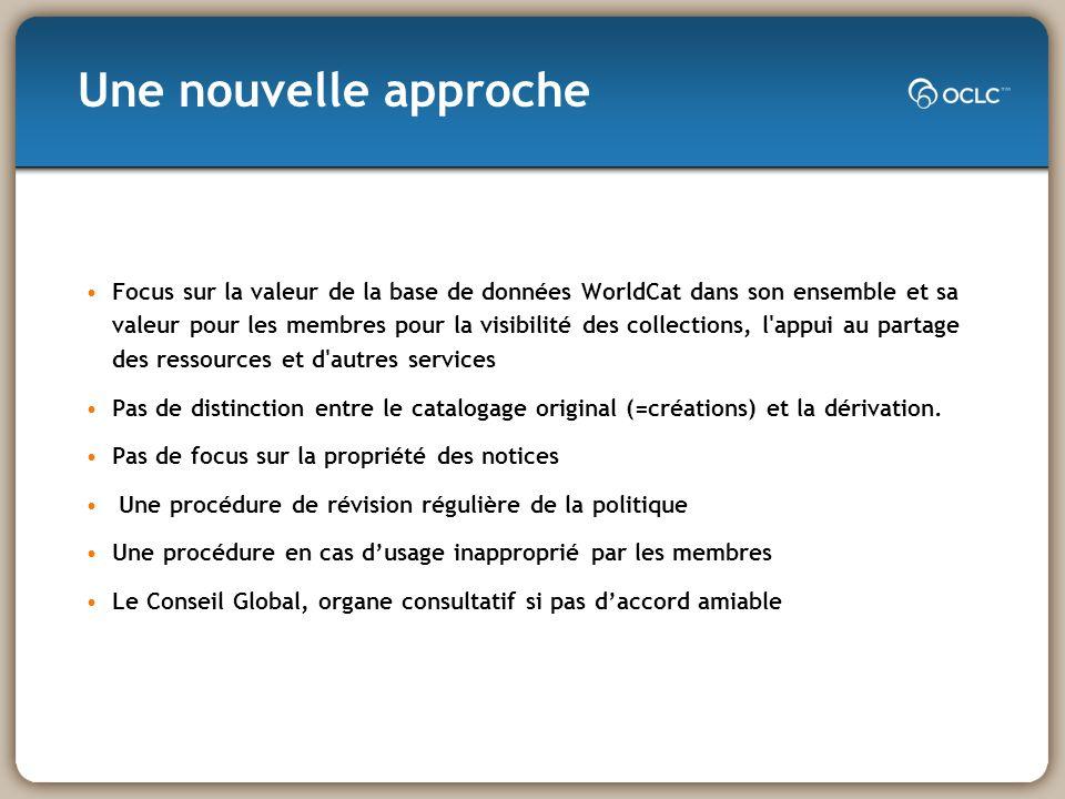 Focus sur la valeur de la base de données WorldCat dans son ensemble et sa valeur pour les membres pour la visibilité des collections, l appui au partage des ressources et d autres services Pas de distinction entre le catalogage original (=créations) et la dérivation.