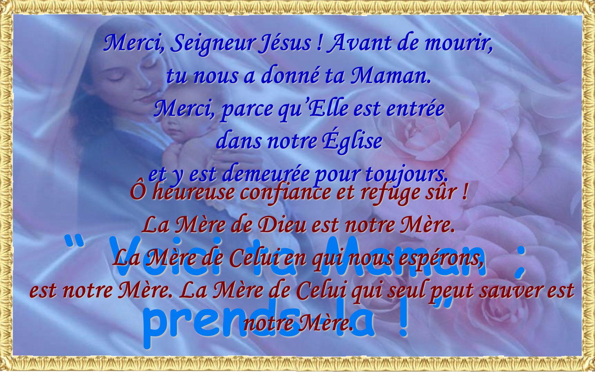 Appeler Marie notre mère, nest pas une simple image. Marie est notre mère dans un sens réel et éminent. Cest pourquoi elle nous est si proche, elle no