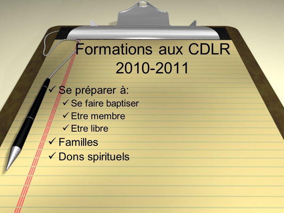 Formations aux CDLR 2010-2011 Se préparer à: Se faire baptiser Etre membre Etre libre Familles Dons spirituels