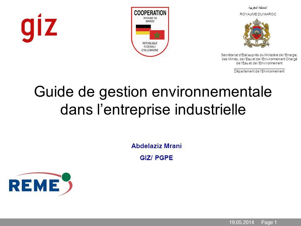 19.05.2014 Page 1 Guide de gestion environnementale dans lentreprise industrielle المملكة المغربية ROYAUME DU MAROC Secrétariat d'Etat auprès du Minis