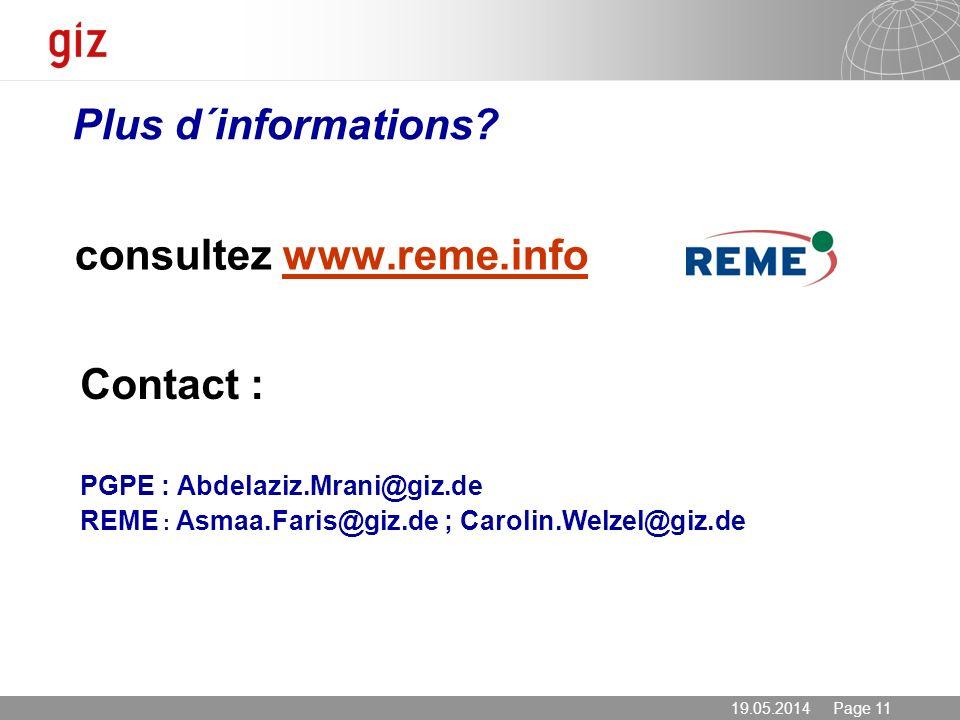 19.05.2014 Page 11 consultez www.reme.infowww.reme.info Plus d´informations? Contact : PGPE : Abdelaziz.Mrani@giz.de REME : Asmaa.Faris@giz.de ; Carol