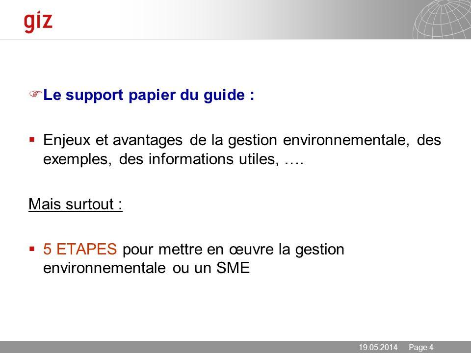 19.05.2014 Page 4 Le support papier du guide : Enjeux et avantages de la gestion environnementale, des exemples, des informations utiles, …. Mais surt