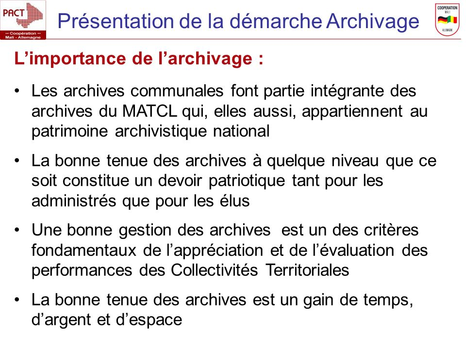 Présentation de la démarche Archivage Limportance de larchivage : Les archives communales font partie intégrante des archives du MATCL qui, elles auss