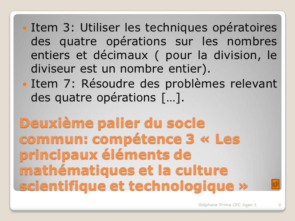 Deuxième palier du socle commun: compétence 3 « Les principaux éléments de mathématiques et la culture scientifique et technologique » Item 3: Utiliser les techniques opératoires des quatre opérations sur les nombres entiers et décimaux ( pour la division, le diviseur est un nombre entier).