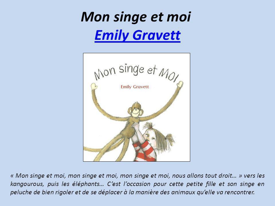 Mon singe et moi Emily Gravett Emily Gravett « Mon singe et moi, mon singe et moi, mon singe et moi, nous allons tout droit… » vers les kangourous, pu