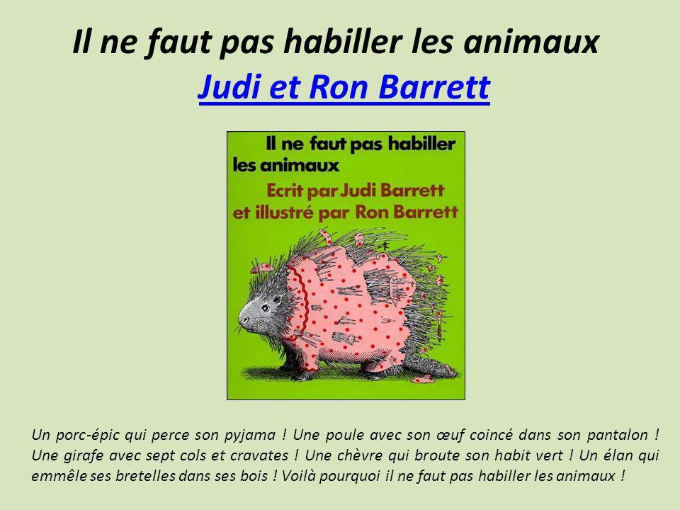 Il ne faut pas habiller les animaux Judi et Ron BarrettJudi et Ron Barrett Un porc-épic qui perce son pyjama ! Une poule avec son œuf coincé dans son