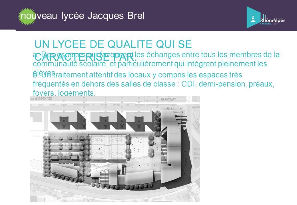 nouveau lycée Jacques Brel UN LYCEE DE QUALITE QUI SE CARACTERISE PAR: b. Un traitement attentif des locaux y compris les espaces très fréquentés en d