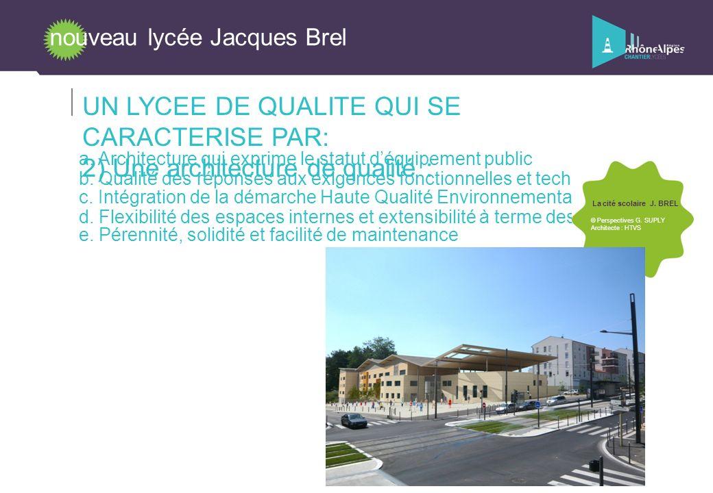 nouveau lycée Jacques Brel UN LYCEE DE QUALITE QUI SE CARACTERISE PAR: 2) Une architecture de qualité : e. Pérennité, solidité et facilité de maintena