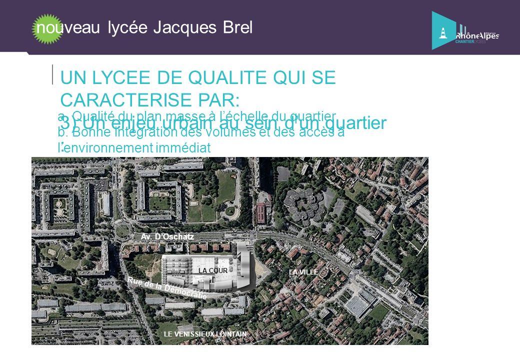 nouveau lycée Jacques Brel UN PROGRAMME DIVERSIFIE et FONCTIONNEL AVENUE OSCHATZ ADMINISTRATION VIE SCOLAIRE ENSEIGNEMENT GENERAL et CDI ENSEIGNEMENT SCIENTIFIQUE et TERTIAIRE SELF C F A LOGEMENTS PLATEAU SPORTIF COUR