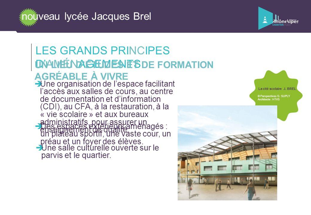 nouveau lycée Jacques Brel LES GRANDS PRINCIPES DAMÉNAGEMENTS UN LIEU DÉTUDES ET DE FORMATION AGRÉABLE À VIVRE Une organisation de lespace facilitant