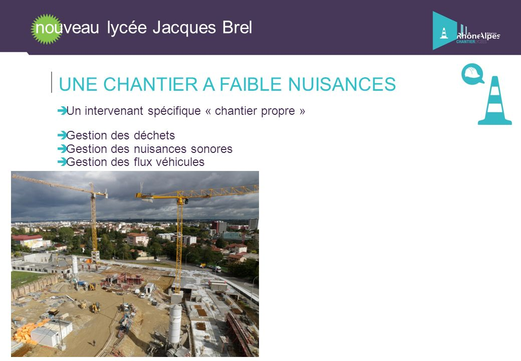 UNE CHANTIER A FAIBLE NUISANCES nouveau lycée Jacques Brel Un intervenant spécifique « chantier propre » Gestion des déchets Gestion des nuisances son