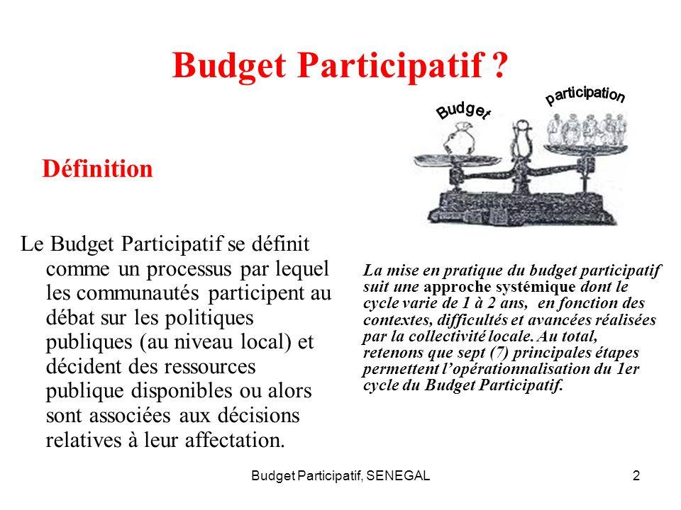 Budget Participatif, SENEGAL2 Budget Participatif ? Le Budget Participatif se définit comme un processus par lequel les communautés participent au déb