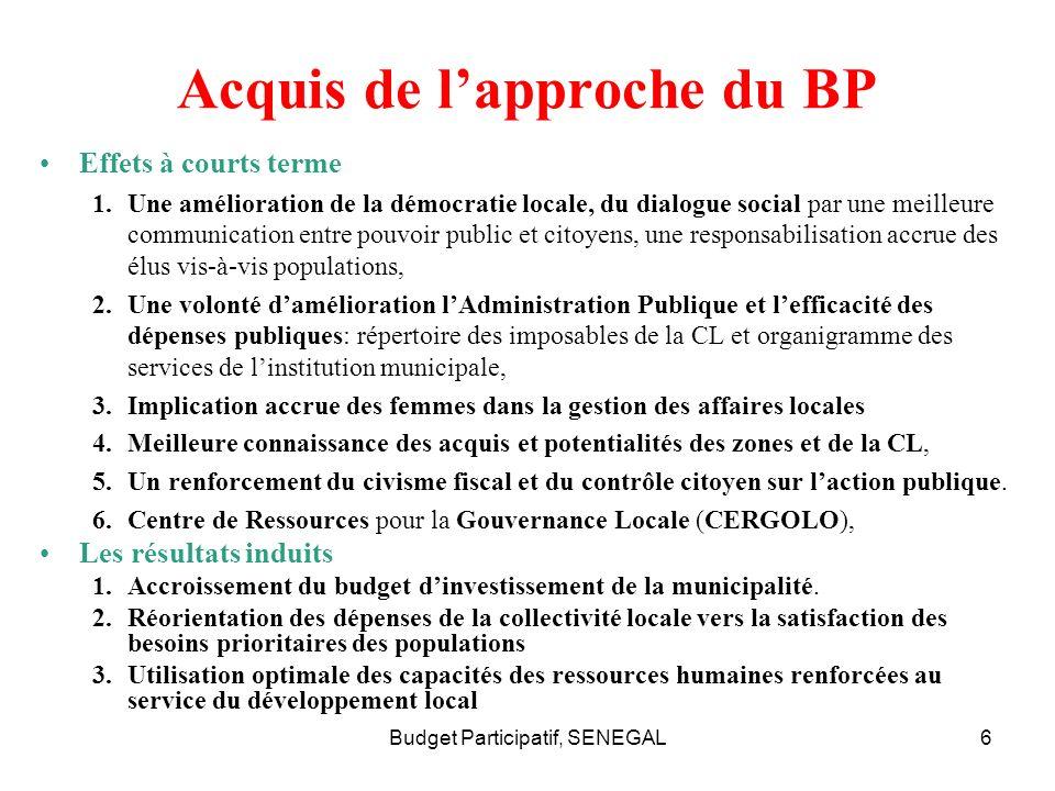 6 Acquis de lapproche du BP Effets à courts terme 1.Une amélioration de la démocratie locale, du dialogue social par une meilleure communication entre