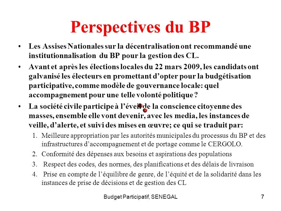 Budget Participatif, SENEGAL7 Perspectives du BP 7 Les Assises Nationales sur la décentralisation ont recommandé une institutionnalisation du BP pour la gestion des CL.