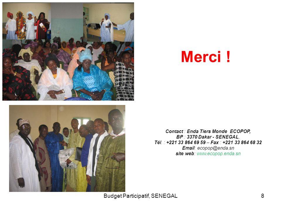 Budget Participatif, SENEGAL8 Contact : Enda Tiers Monde ECOPOP, BP : 3370 Dakar - SENEGAL, Tél. : +221 33 864 69 59 – Fax : +221 33 864 68 32 Email: