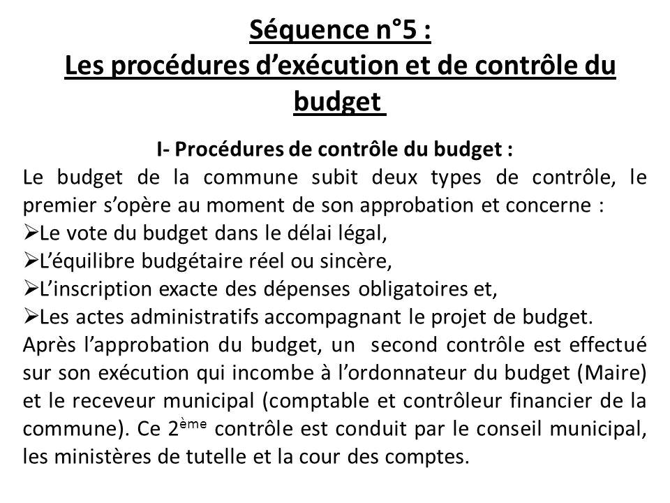 Séquence n°5 : Les procédures dexécution et de contrôle du budget I- Procédures de contrôle du budget : Le budget de la commune subit deux types de co