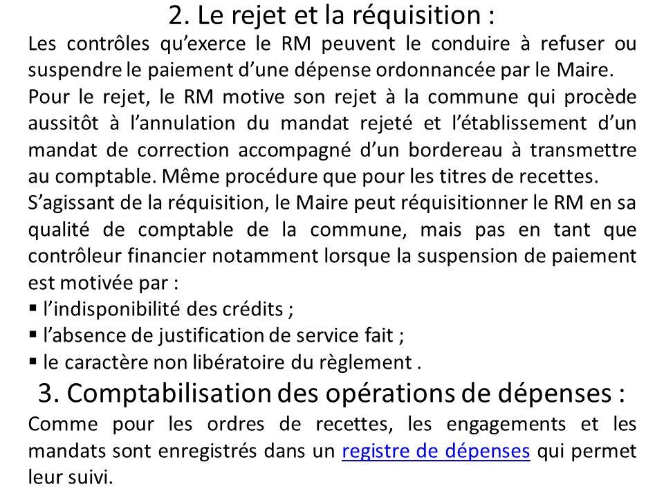 2. Le rejet et la réquisition : Les contrôles quexerce le RM peuvent le conduire à refuser ou suspendre le paiement dune dépense ordonnancée par le Ma