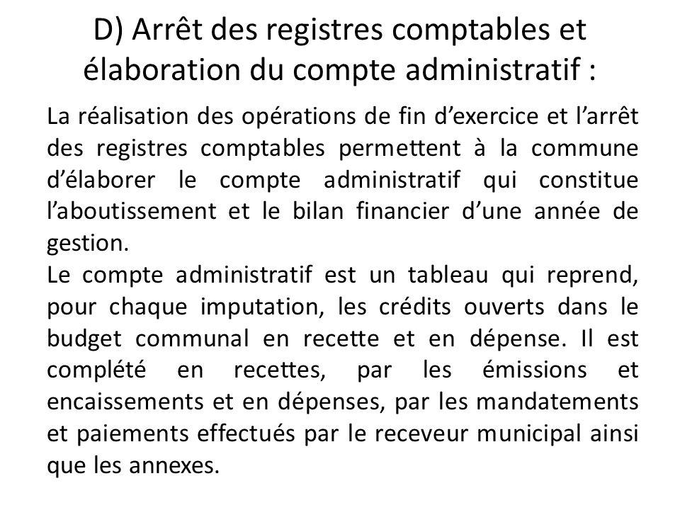 D) Arrêt des registres comptables et élaboration du compte administratif : La réalisation des opérations de fin dexercice et larrêt des registres comp