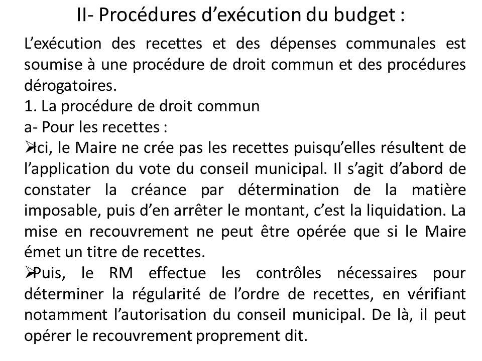 II- Procédures dexécution du budget : Lexécution des recettes et des dépenses communales est soumise à une procédure de droit commun et des procédures
