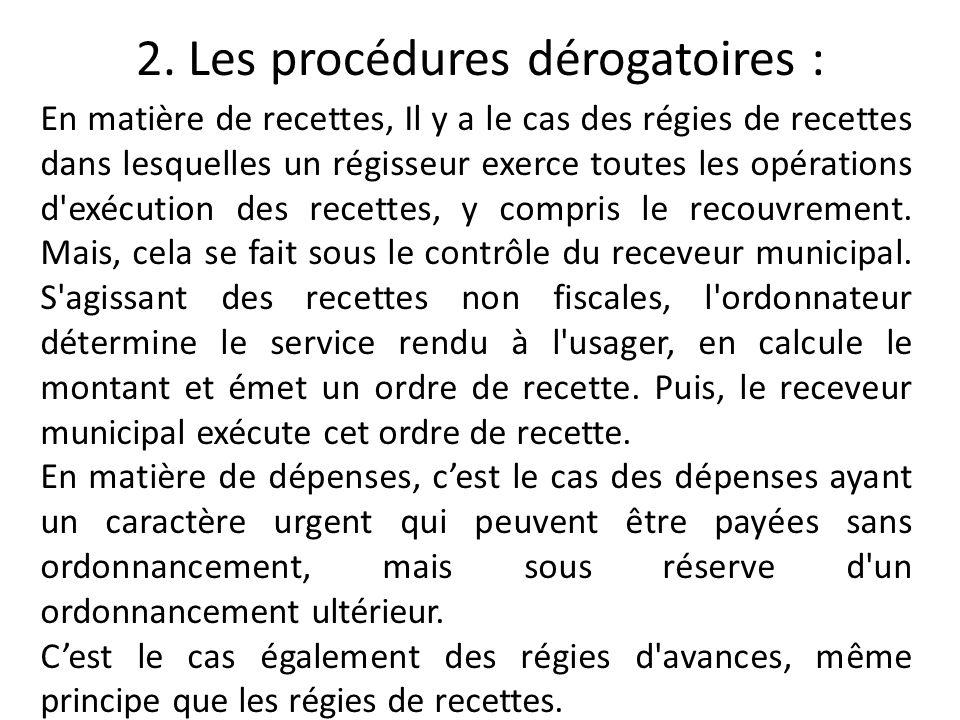 2. Les procédures dérogatoires : En matière de recettes, Il y a le cas des régies de recettes dans lesquelles un régisseur exerce toutes les opération