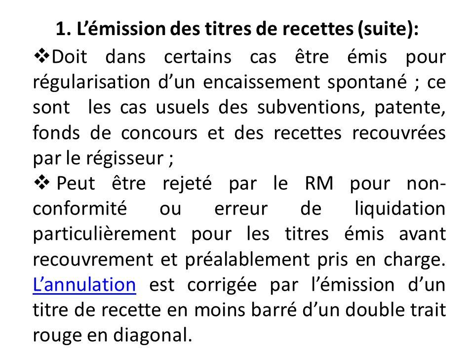 1. Lémission des titres de recettes (suite): Doit dans certains cas être émis pour régularisation dun encaissement spontané ; ce sont les cas usuels d