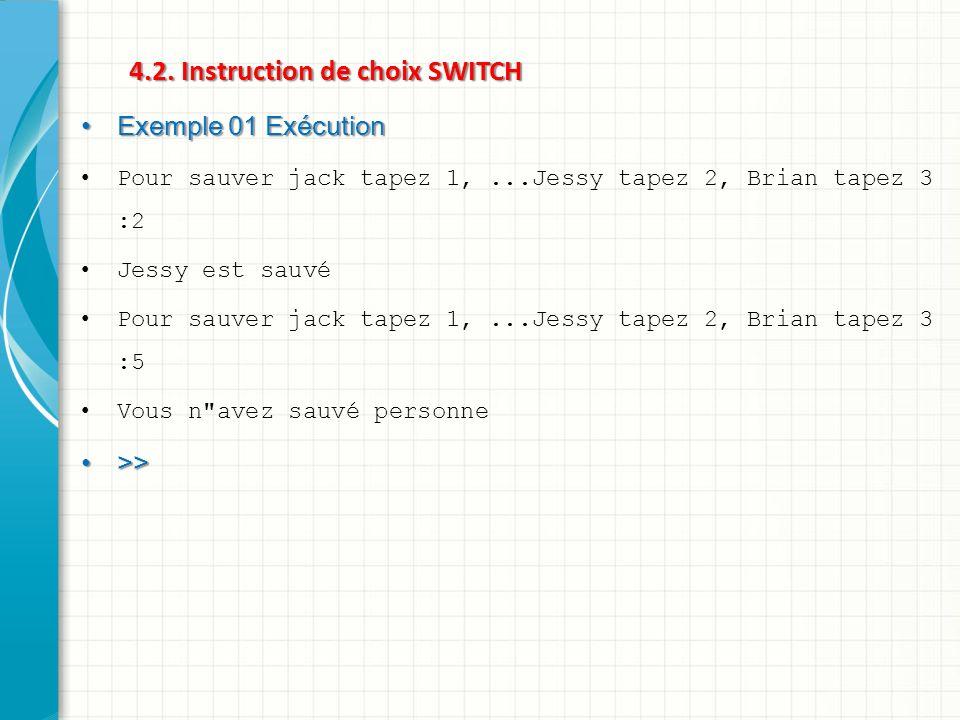 4.2. Instruction de choix SWITCH Exemple 01 Exécution Exemple 01 Exécution Pour sauver jack tapez 1,...Jessy tapez 2, Brian tapez 3 :2 Jessy est sauvé