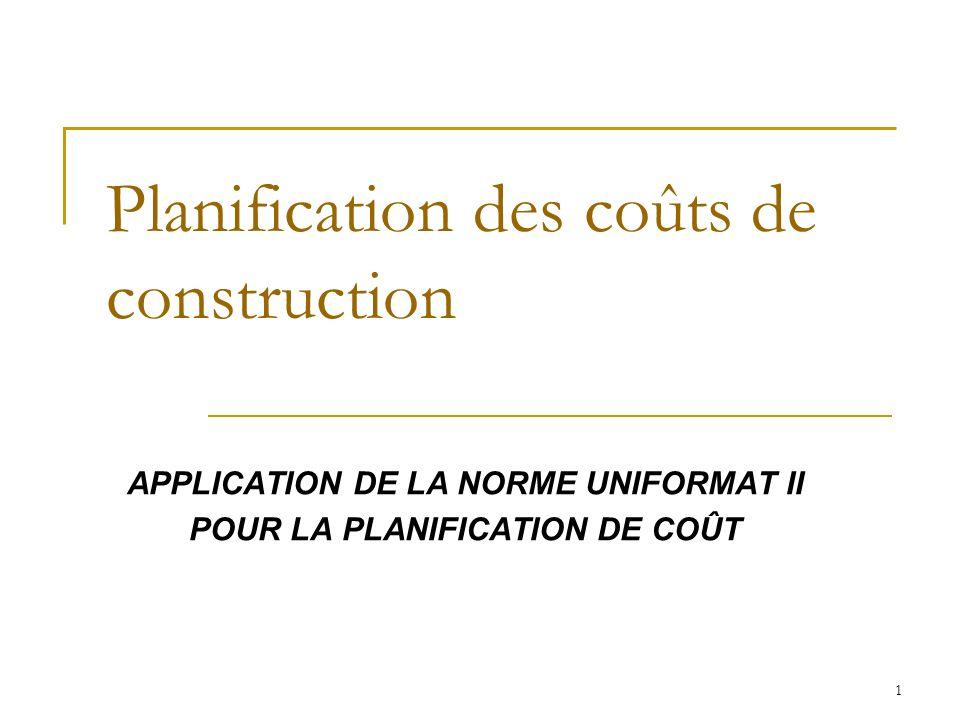1 Planification des coûts de construction APPLICATION DE LA NORME UNIFORMAT II POUR LA PLANIFICATION DE COÛT