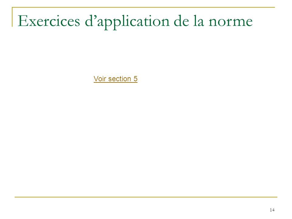 14 Exercices dapplication de la norme Voir section 5