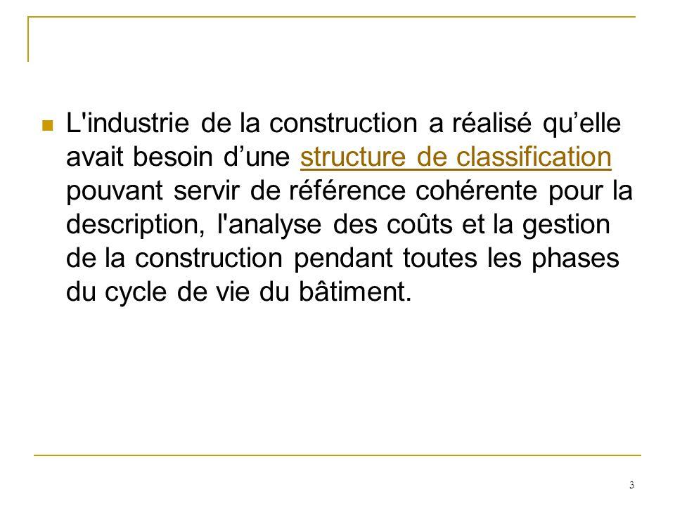 3 L'industrie de la construction a réalisé quelle avait besoin dune structure de classification pouvant servir de référence cohérente pour la descript