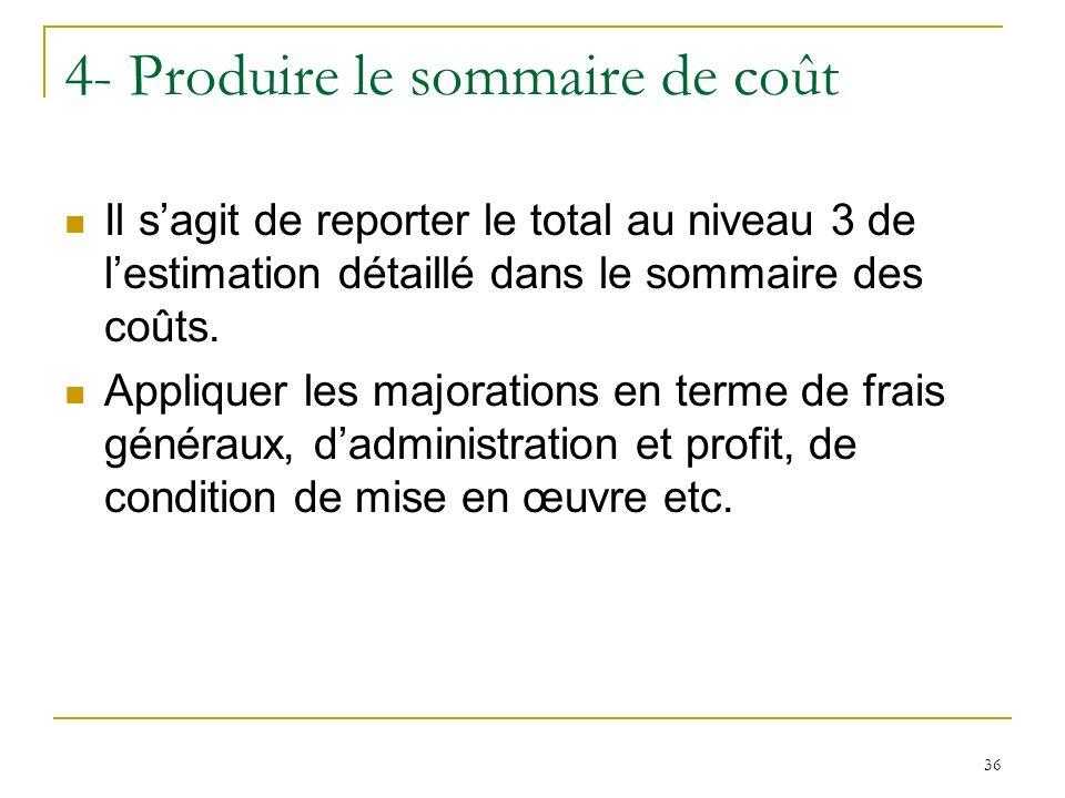 36 4- Produire le sommaire de coût Il sagit de reporter le total au niveau 3 de lestimation détaillé dans le sommaire des coûts. Appliquer les majorat