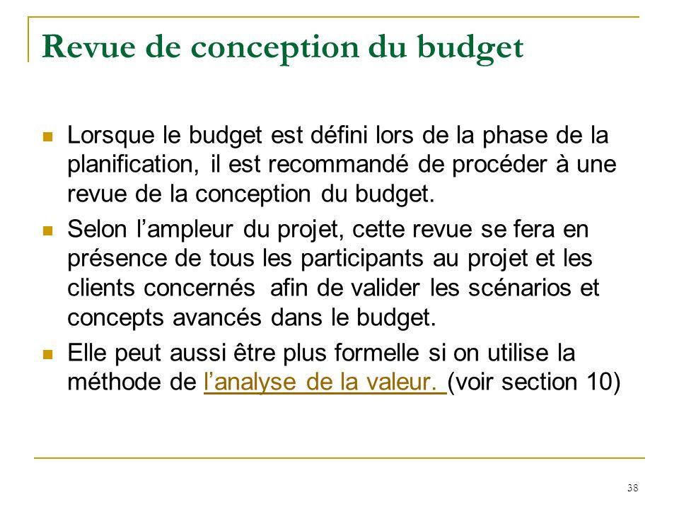 38 Revue de conception du budget Lorsque le budget est défini lors de la phase de la planification, il est recommandé de procéder à une revue de la co