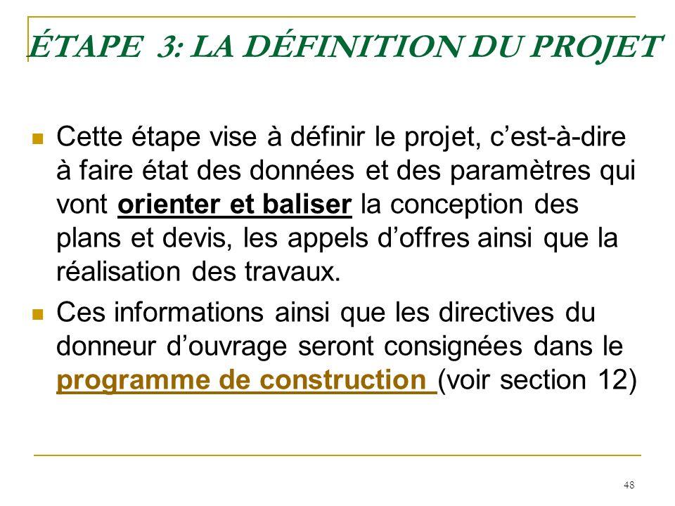 48 ÉTAPE 3: LA DÉFINITION DU PROJET Cette étape vise à définir le projet, cest-à-dire à faire état des données et des paramètres qui vont orienter et