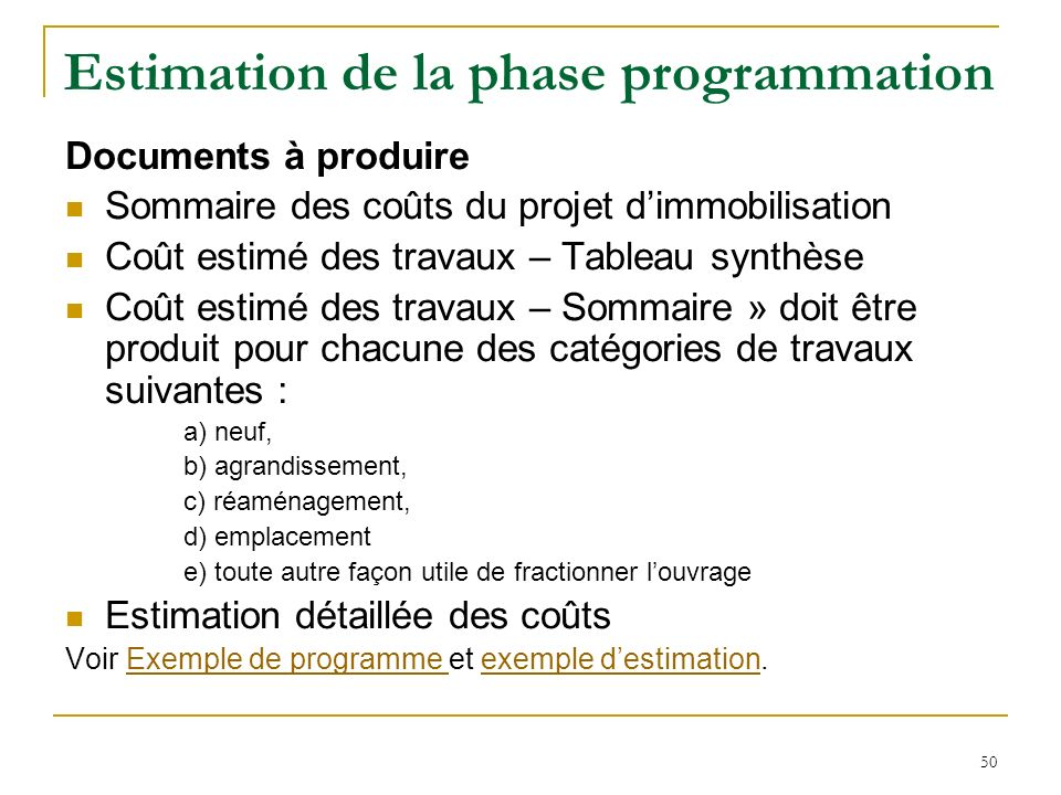 50 Estimation de la phase programmation Documents à produire Sommaire des coûts du projet dimmobilisation Coût estimé des travaux – Tableau synthèse C