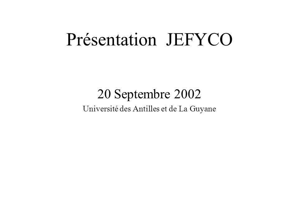 Présentation JEFYCO 20 Septembre 2002 Université des Antilles et de La Guyane