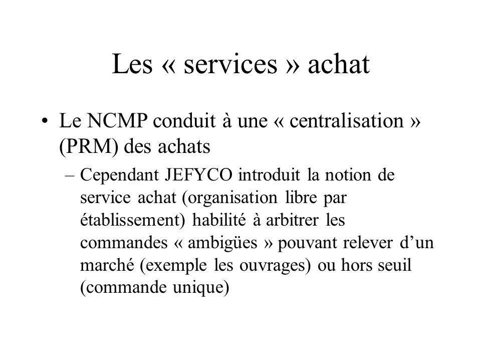 Les « services » achat Le NCMP conduit à une « centralisation » (PRM) des achats –Cependant JEFYCO introduit la notion de service achat (organisation