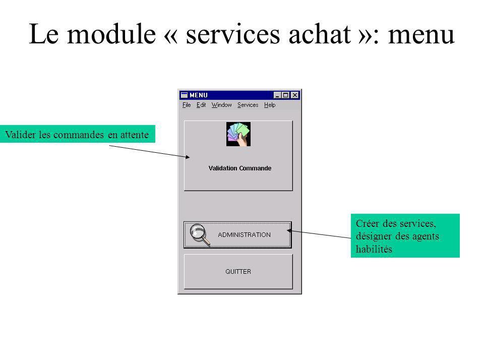 Le module « services achat »: menu Valider les commandes en attente Créer des services, désigner des agents habilités