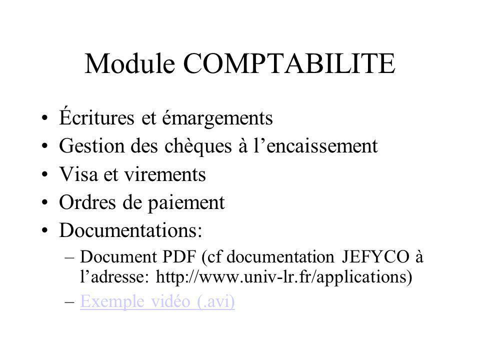 Module COMPTABILITE Écritures et émargements Gestion des chèques à lencaissement Visa et virements Ordres de paiement Documentations: –Document PDF (c