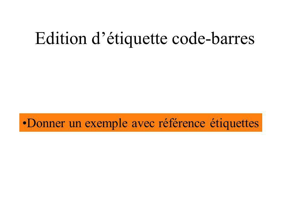 Edition détiquette code-barres Donner un exemple avec référence étiquettes