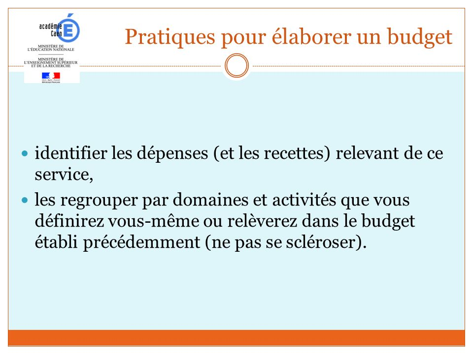 Pratiques pour élaborer un budget identifier les dépenses (et les recettes) relevant de ce service, les regrouper par domaines et activités que vous d