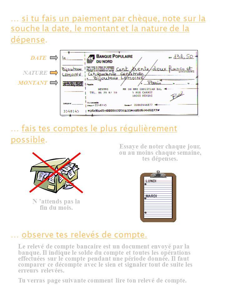 … si tu fais un paiement par chèque, note sur la souche la date, le montant et la nature de la dépense. DATE NATURE MONTANT … fais tes comptes le plus