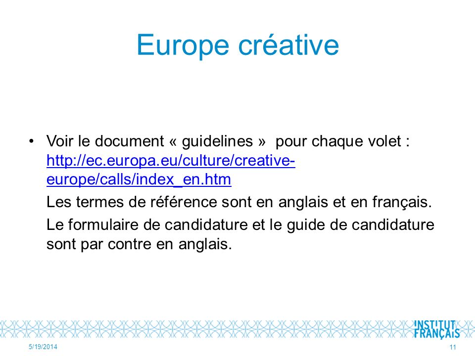 Europe créative Voir le document « guidelines » pour chaque volet : http://ec.europa.eu/culture/creative- europe/calls/index_en.htm http://ec.europa.e