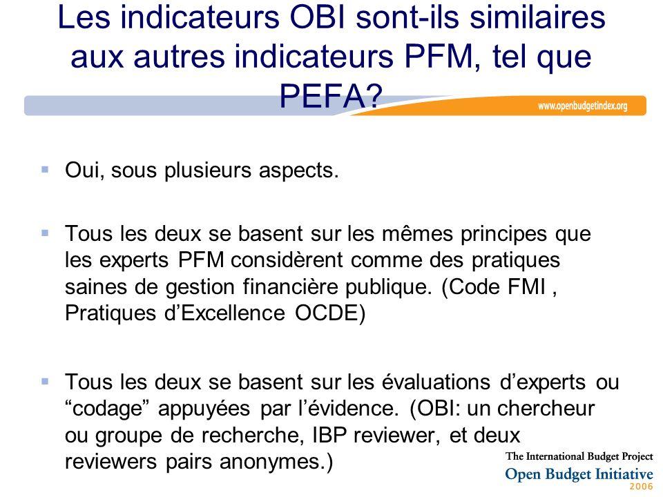 Les indicateurs OBI sont-ils similaires aux autres indicateurs PFM, tel que PEFA? Oui, sous plusieurs aspects. Tous les deux se basent sur les mêmes p
