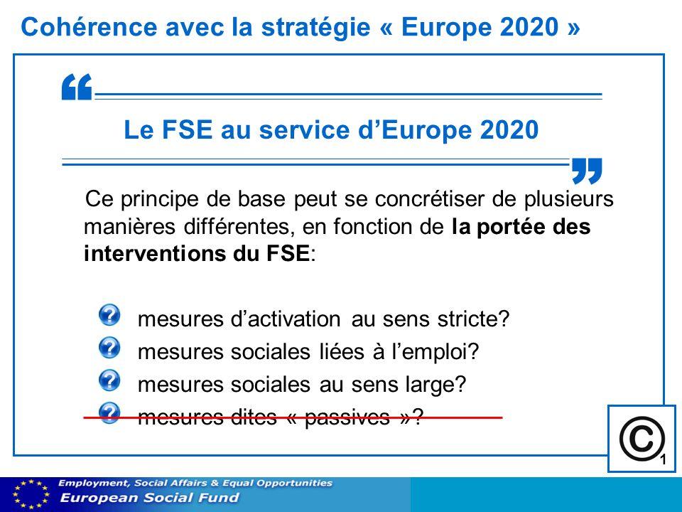 Cohérence avec la stratégie « Europe 2020 » Ce principe de base peut se concrétiser de plusieurs manières différentes, en fonction de la portée des interventions du FSE: mesures dactivation au sens stricte.